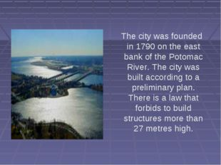 The city was founded in 1790 on the east bank of the Potomac River. The city