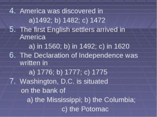 America was discovered in a)1492; b) 1482; c) 1472 The first English settlers