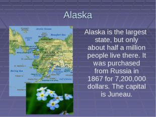 Alaska Alaska is the largest state, but only about half a million people live