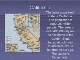 California The most populated state is California. The population is about 25