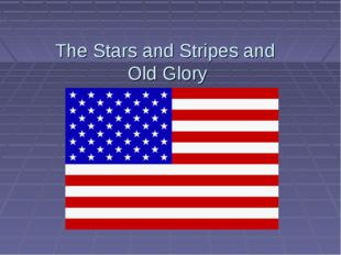 The Stars and Stripes and Old Glory