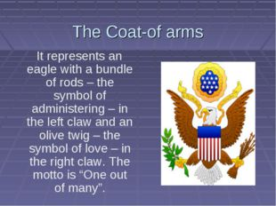 The Coat-of arms It represents an eagle with a bundle of rods – the symbol of
