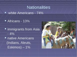 Nationalities white Americans - 74% Africans - 13% immigrants from Asia - 4%