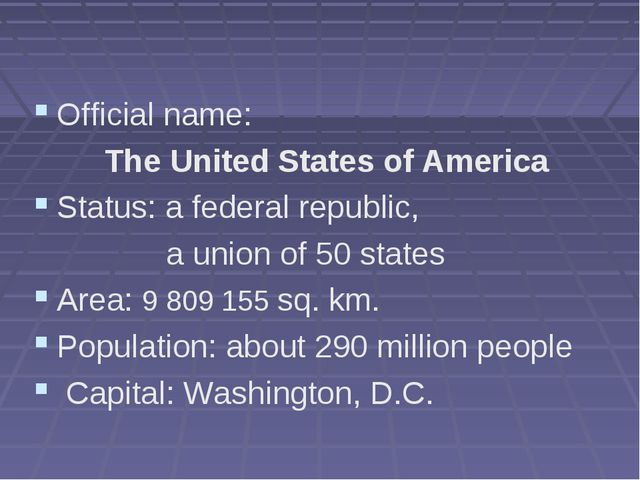 Official name: The United States of America Status: a federal republic, a un...