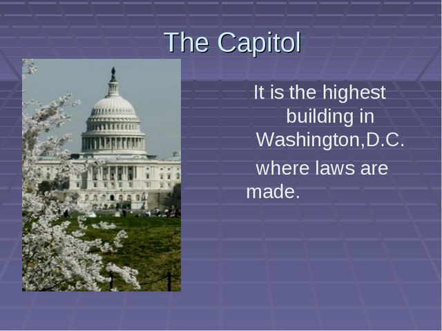 The Capitol It is the highest building in Washington,D.C. where laws are made.