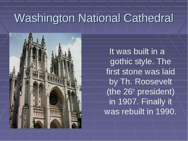 Washington National Cathedral It was built in a gothic style. The first stone...