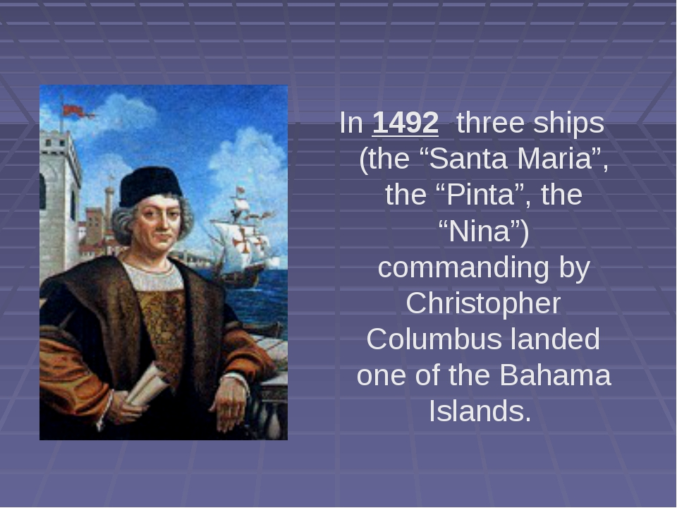 "In 1492 three ships (the ""Santa Maria"", the ""Pinta"", the ""Nina"") commanding..."