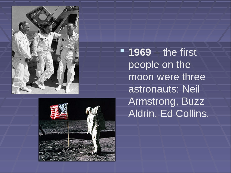 1969 – the first people on the moon were three astronauts: Neil Armstrong, Bu...