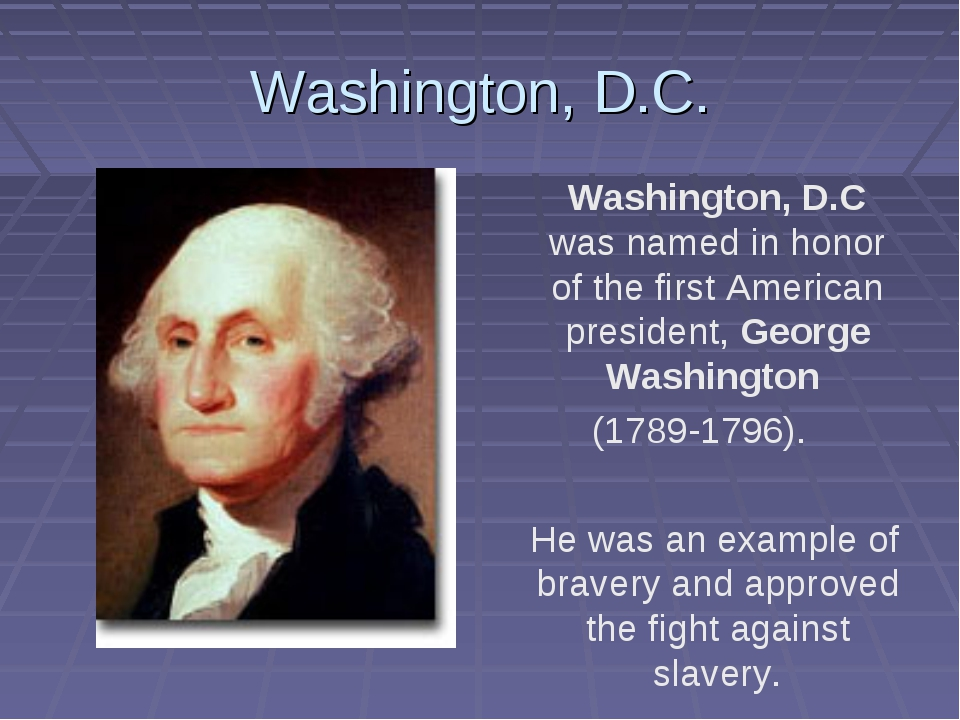 Washington, D.C. Washington, D.C was named in honor of the first American pre...