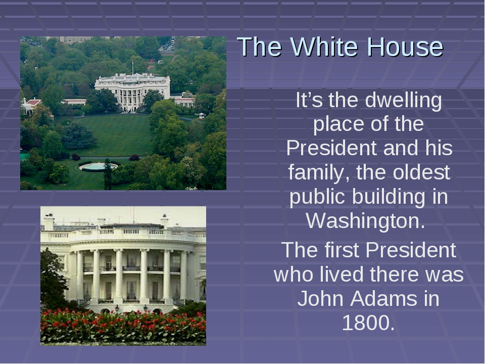 The White House It's the dwelling place of the President and his family, the...