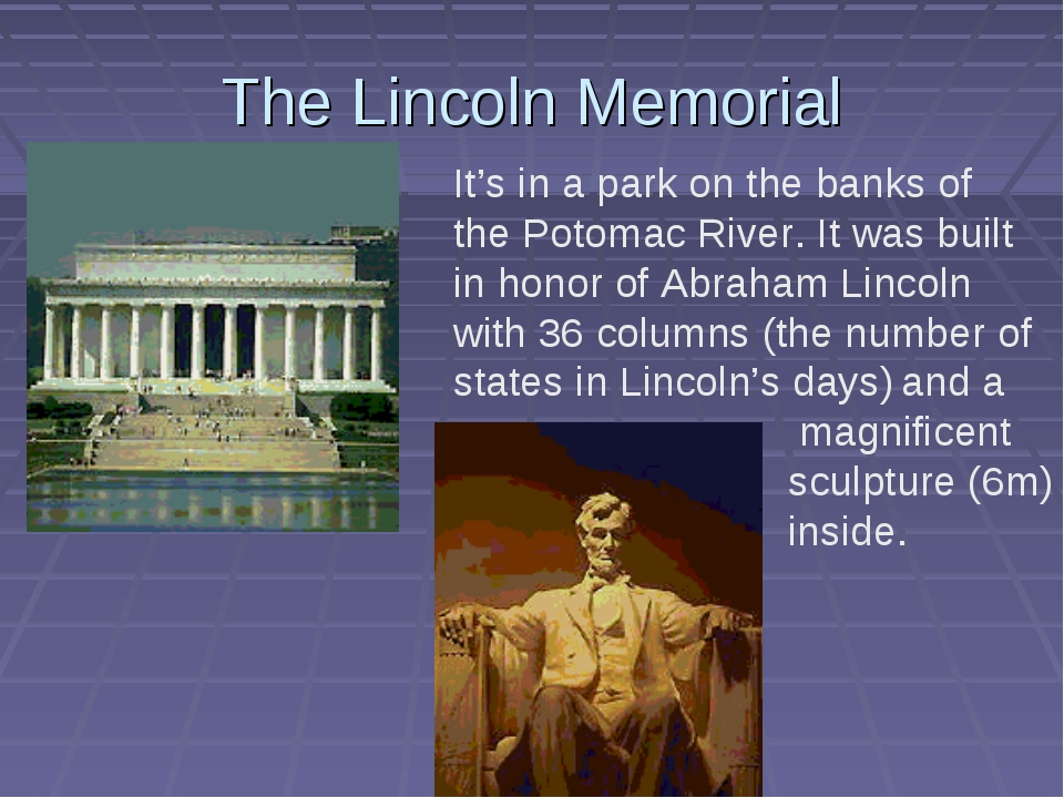 The Lincoln Memorial It's in a park on the banks of the Potomac River. It was...