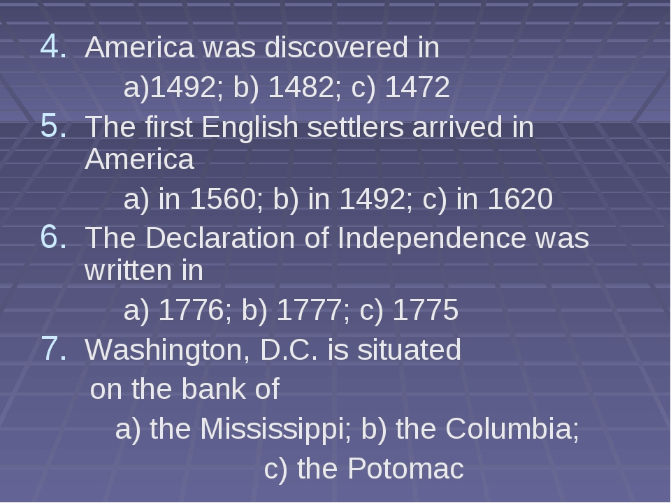 America was discovered in a)1492; b) 1482; c) 1472 The first English settlers...