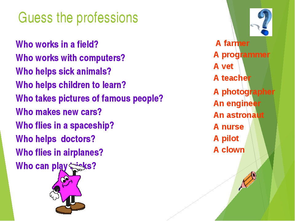 Guess the professions Who works in a field? Who works with computers? Who hel...