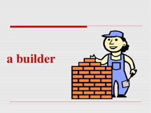 a builder
