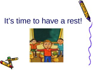 It's time to have a rest!