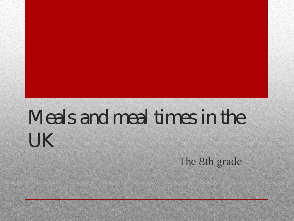 Meals and meal times in the UK The 8th grade