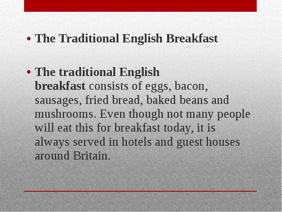 The Traditional English Breakfast The traditional English breakfast consists...