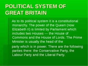 POLITICAL SYSTEM OF GREAT BRITAIN As to its political system it is a constitu