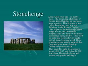 Stonehenge About 4,600 years ago – or maybe more – the Stone Age inhabitants