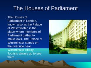 The Houses of Parliament . The Houses of Parliament in London, known also as