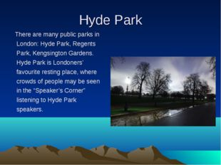 Hyde Park There are many public parks in London: Hyde Park, Regents Park, Ken