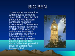 BIG BEN It was under construction within several centuries since 1042, - then