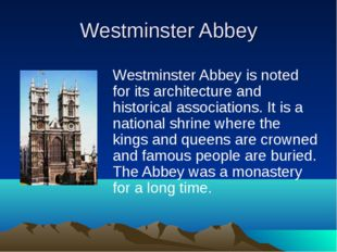Westminster Abbey Westminster Abbey is noted for its architecture and histori