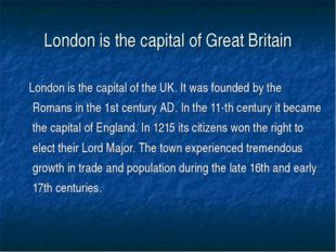 London is the capital of Great Britain London is the capital of the UK. It wa