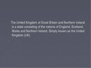 The United Kingdom of Great Britain and Northern Ireland is a state consisti