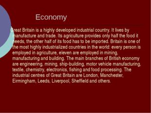 Economy Great Britain is a highly developed industrial country. It lives by m