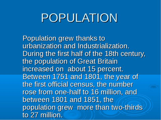 POPULATION Population grew thanks to urbanization and Industrialization. Duri...
