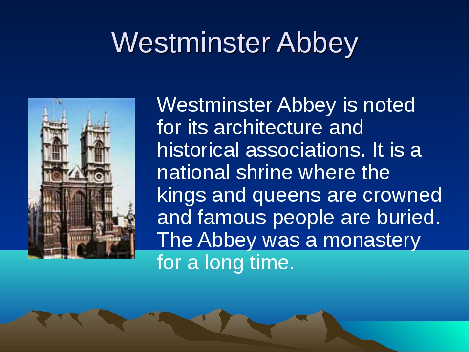 Westminster Abbey Westminster Abbey is noted for its architecture and histori...