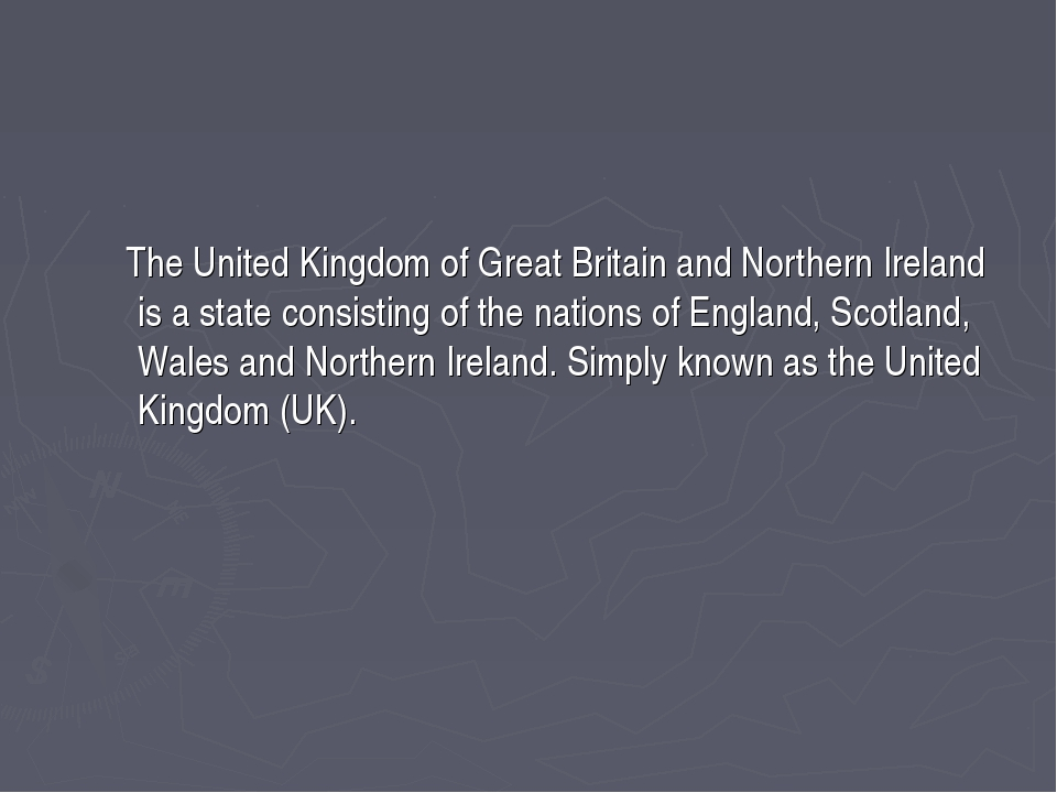 The United Kingdom of Great Britain and Northern Ireland is a state consisti...