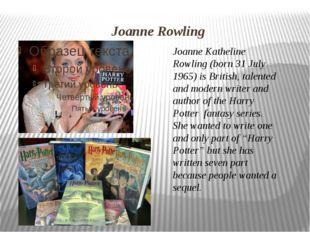 Joanne Rowling Joanne Katheline Rowling (born 31 July 1965) is British, talen