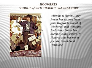 HOGWARTS SCHOOL of WITCHCRAFT and WIZARDRY When he is eleven Harry Potter has