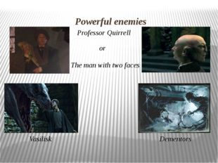 Powerful enemies Professor Quirrell or The man with two faces Vasilisk Dement