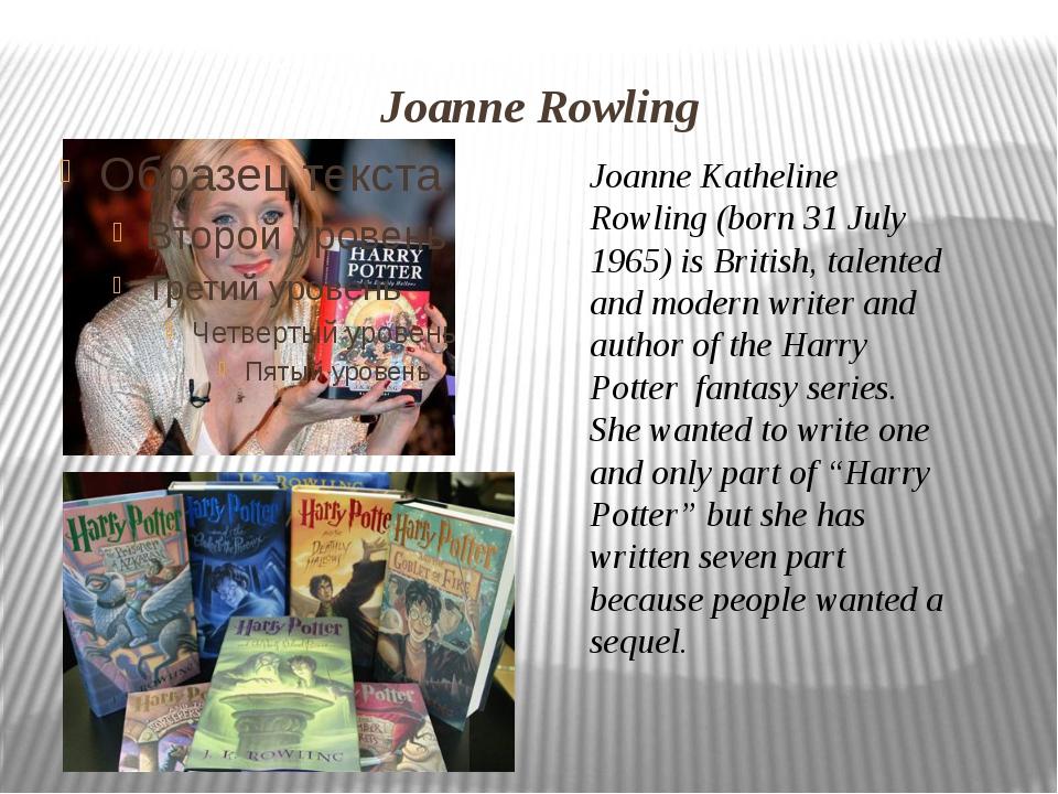 Joanne Rowling Joanne Katheline Rowling (born 31 July 1965) is British, talen...