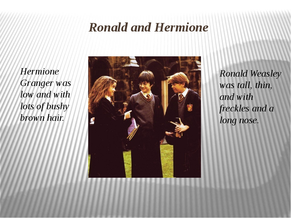 Hermione Granger was low and with lots of bushy brown hair. Ronald Weasley wa...