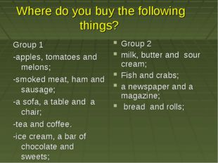 Where do you buy the following things? Group 1 -apples, tomatoes and melons;