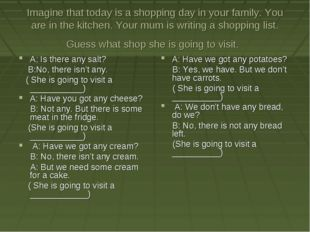 Imagine that today is a shopping day in your family. You are in the kitchen.