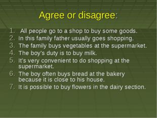 Agree or disagree: All people go to a shop to buy some goods. In this family