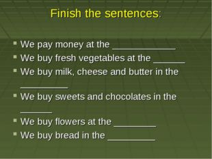 Finish the sentences: We pay money at the ____________ We buy fresh vegetable