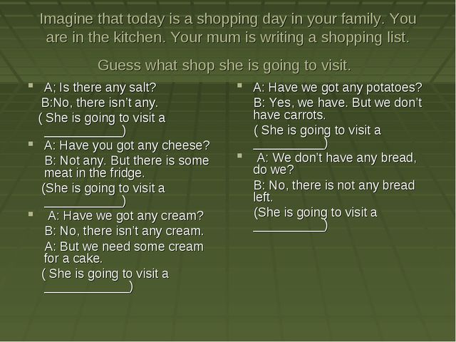 Imagine that today is a shopping day in your family. You are in the kitchen....