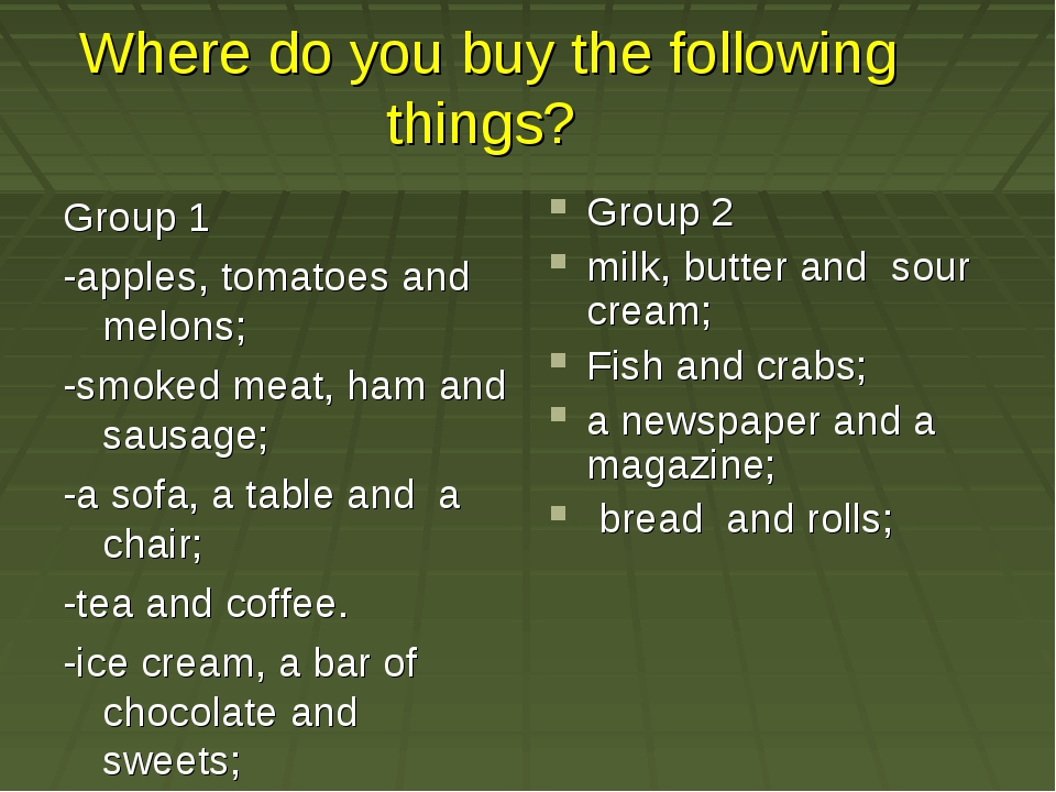 Where do you buy the following things? Group 1 -apples, tomatoes and melons;...