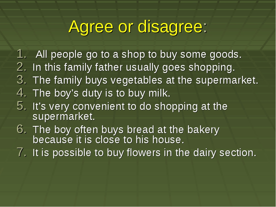 Agree or disagree: All people go to a shop to buy some goods. In this family...