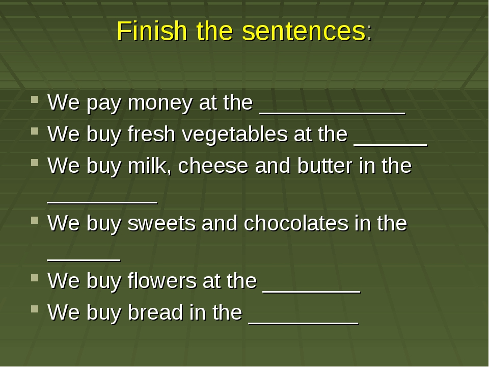 Finish the sentences: We pay money at the ____________ We buy fresh vegetable...