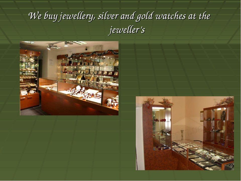 We buy jewellery, silver and gold watches at the jeweller's