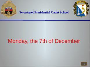 Sevastopol Presidential Cadet School Monday, the 7th of December