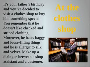 It's your father's birthday and you've decided to visit a clothes shop to bu