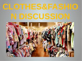 CLOTHES&FASHION DISCUSSION